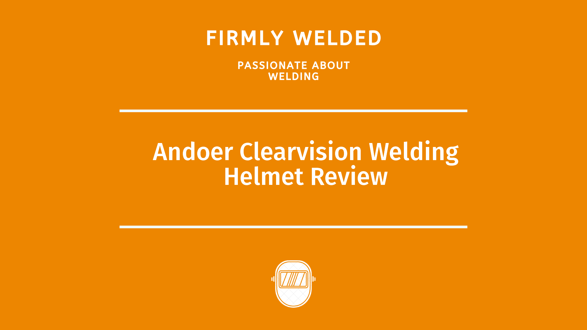 Andoer Clearvision Welding Helmet Review