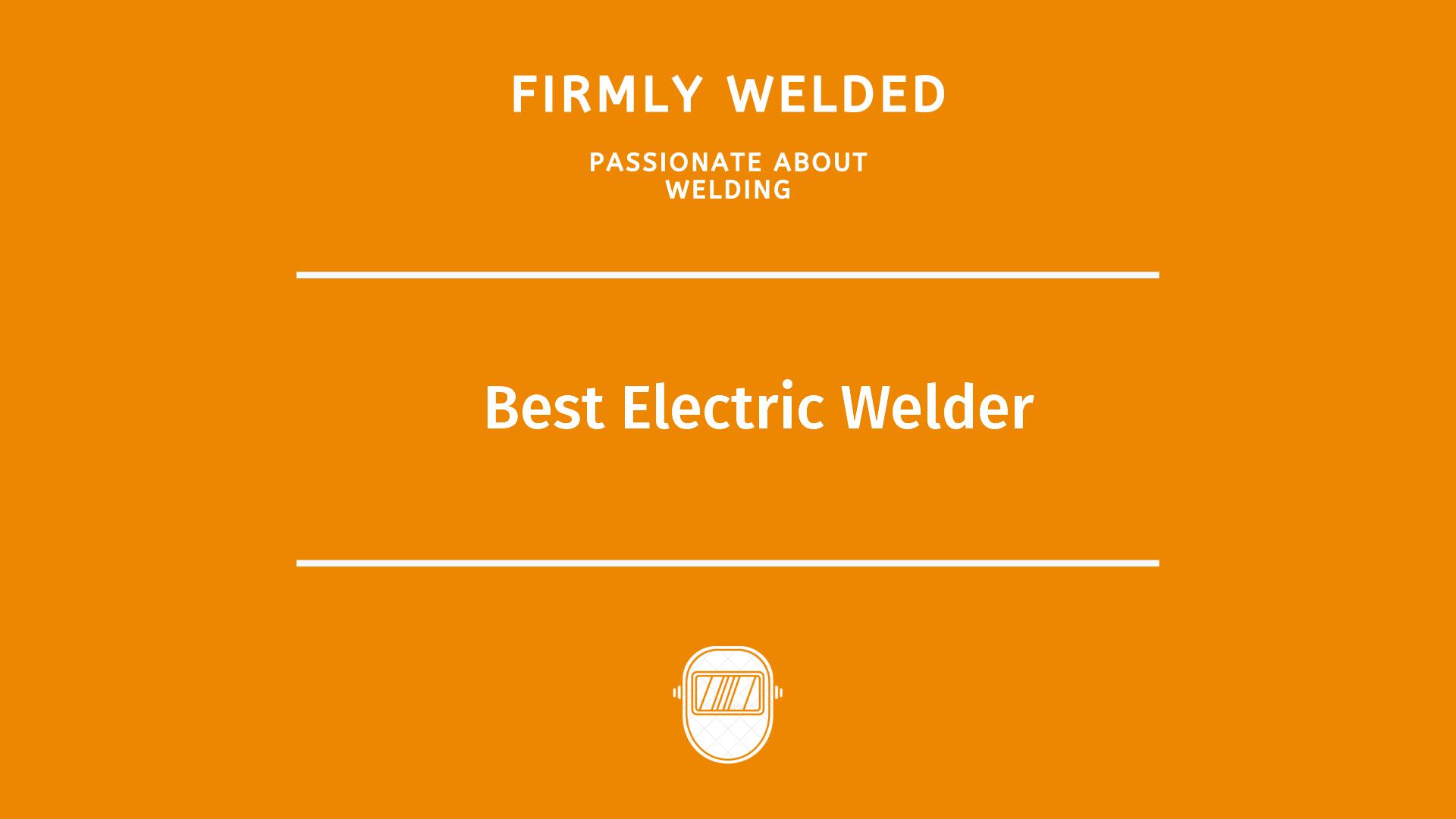 Best Electric Welder