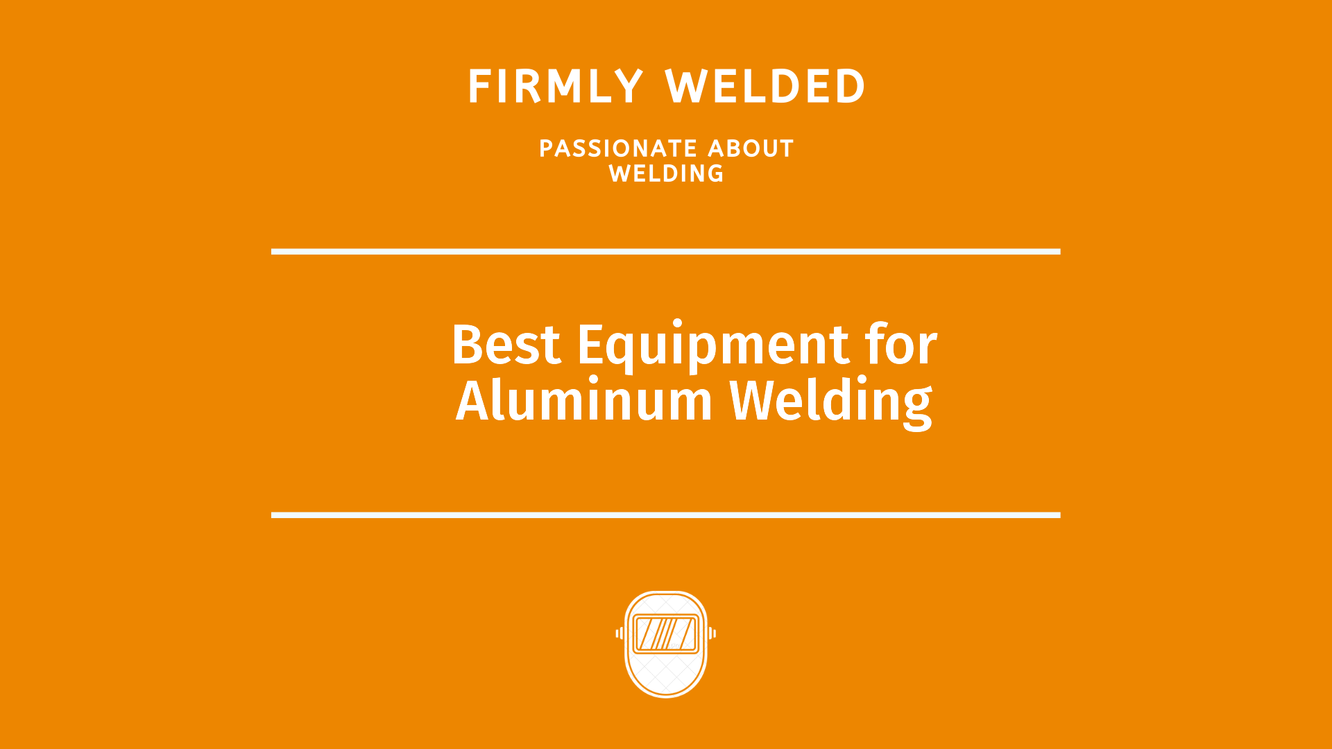 Best Equipment for Aluminum Welding