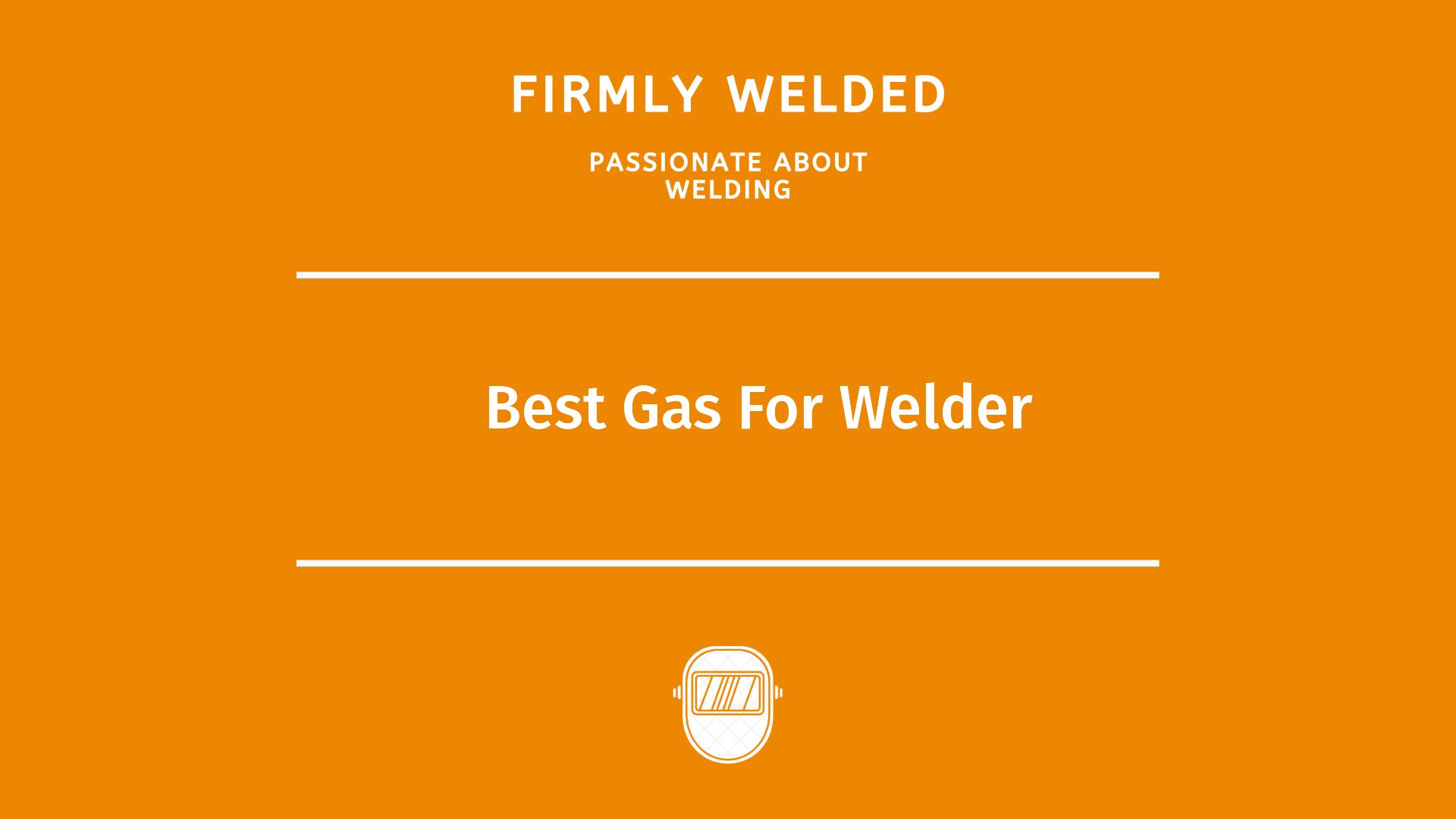 Best Gas For Welder