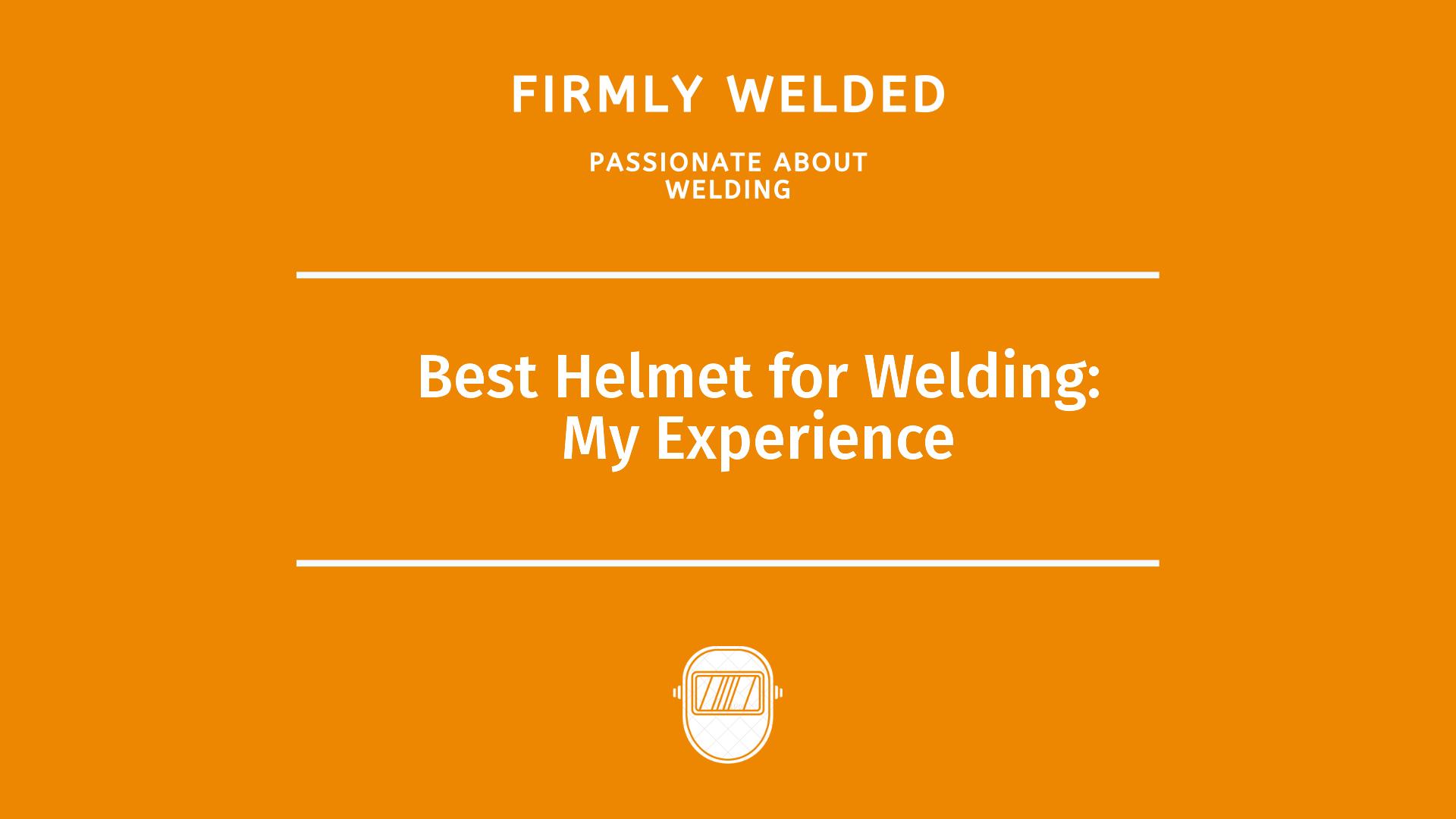 Best Helmet for Welding: My Experience