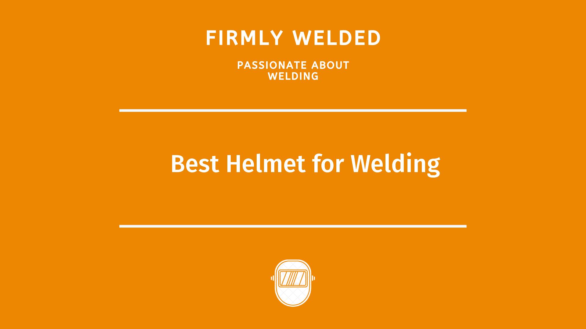 Best Helmet for Welding