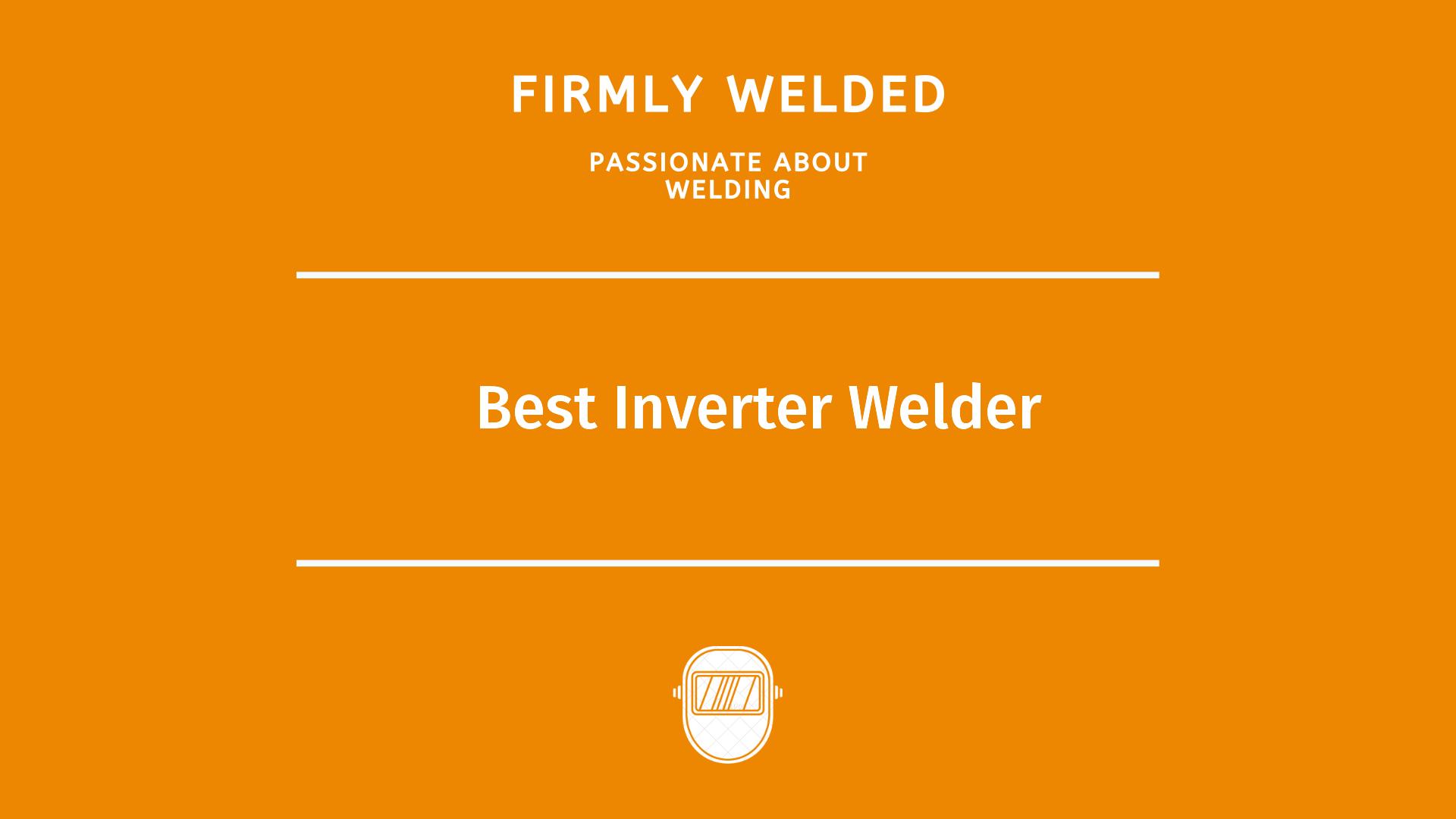 Best Inverter Welder