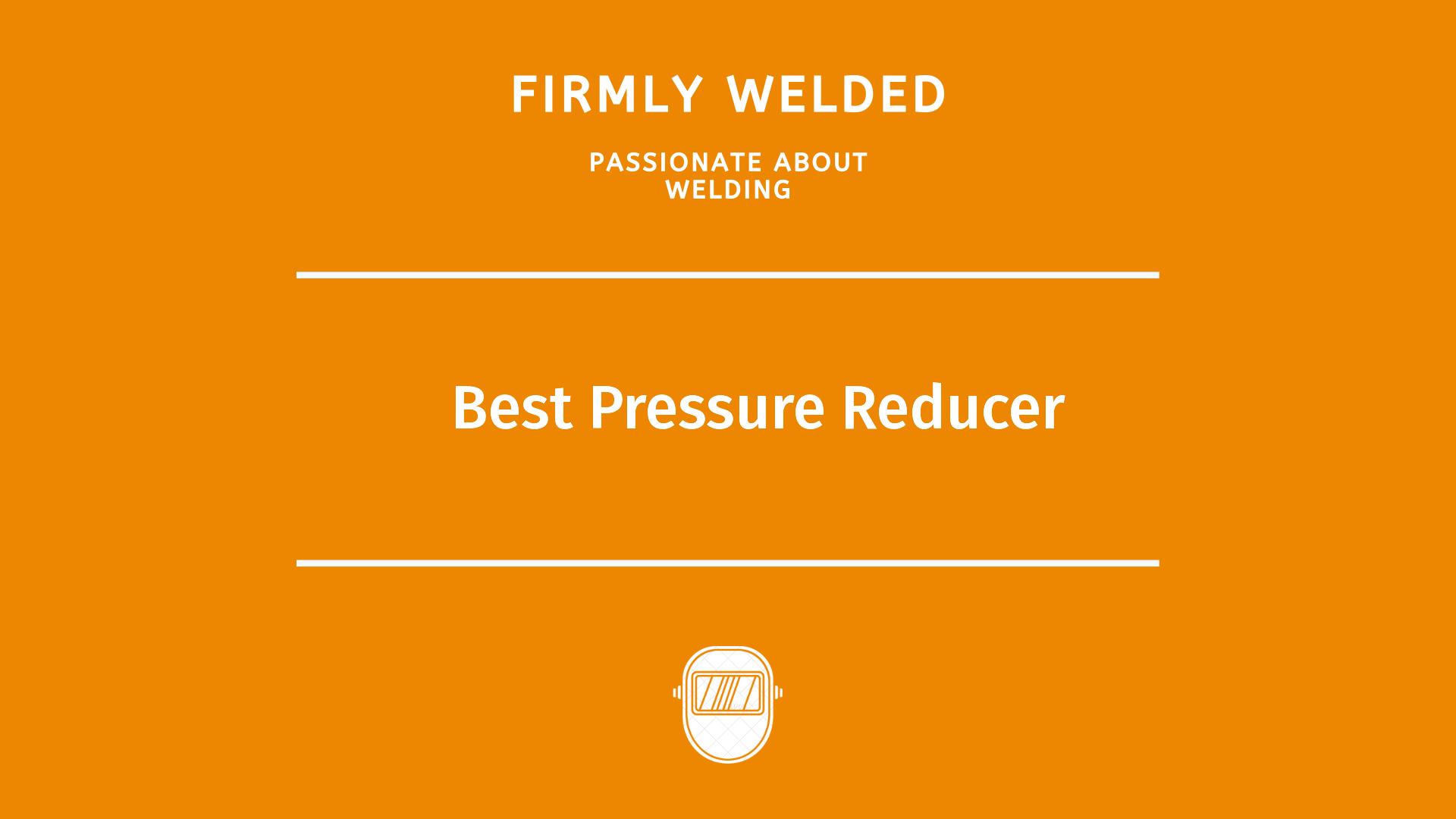 Best Pressure Reducer