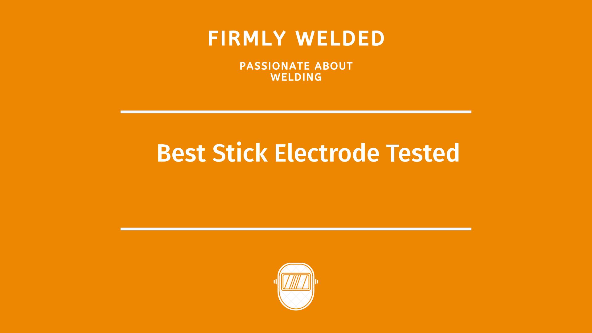 Best Stick Electrode Tested