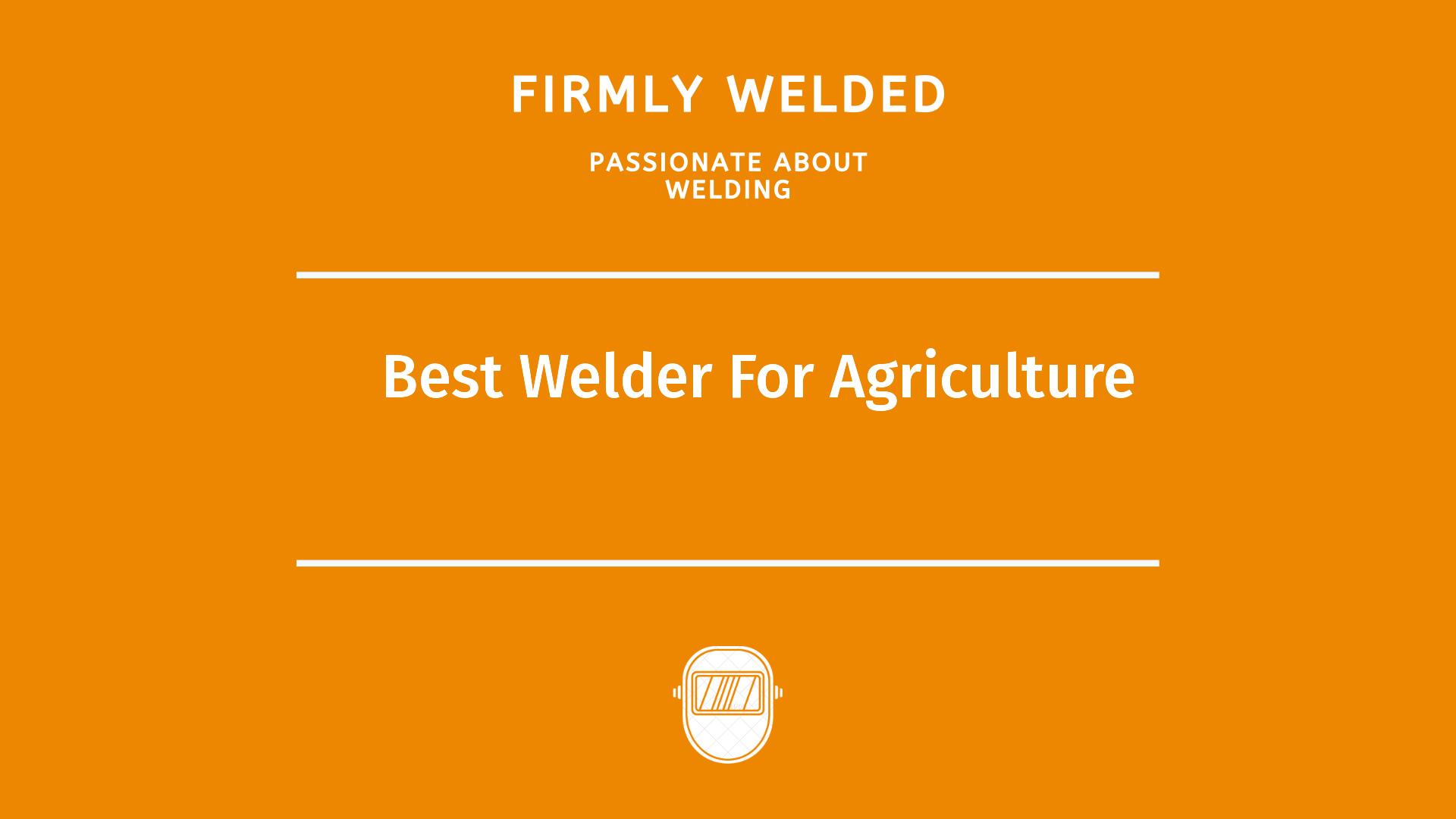 Best Welder For Agriculture