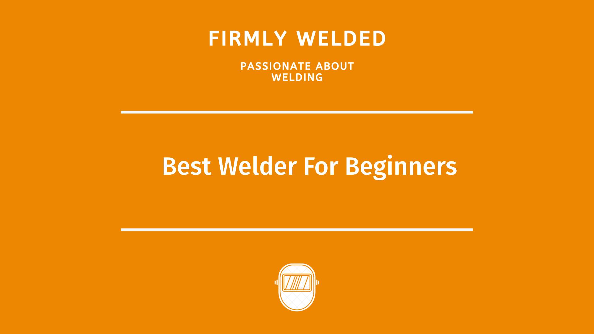 Best Welder For Beginners
