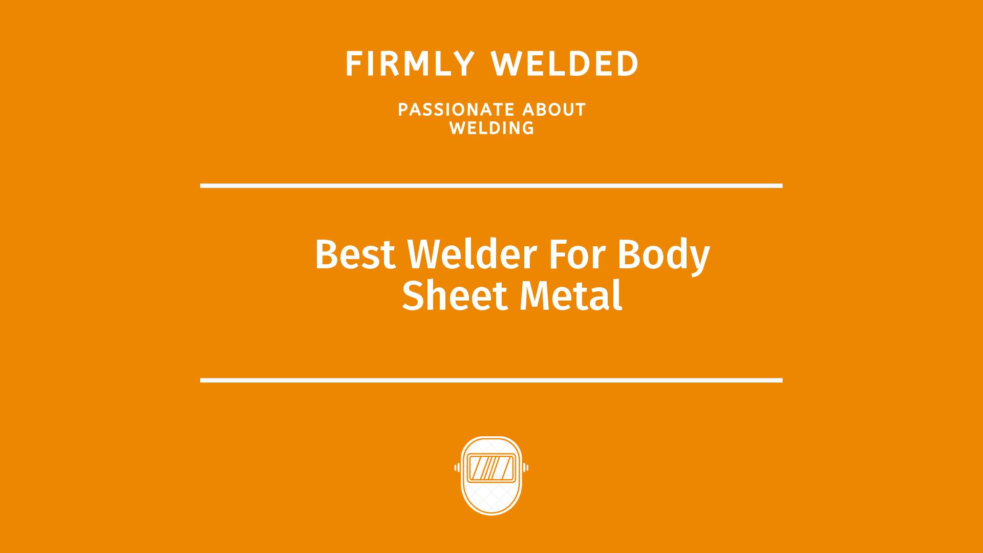 Best Welder For Body Sheet Metal