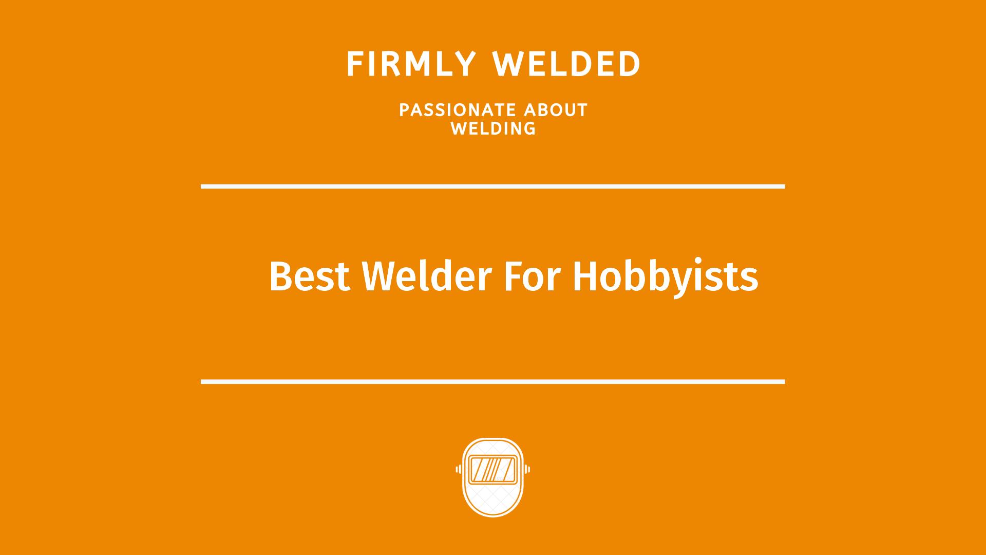 Best Welder For Hobbyists