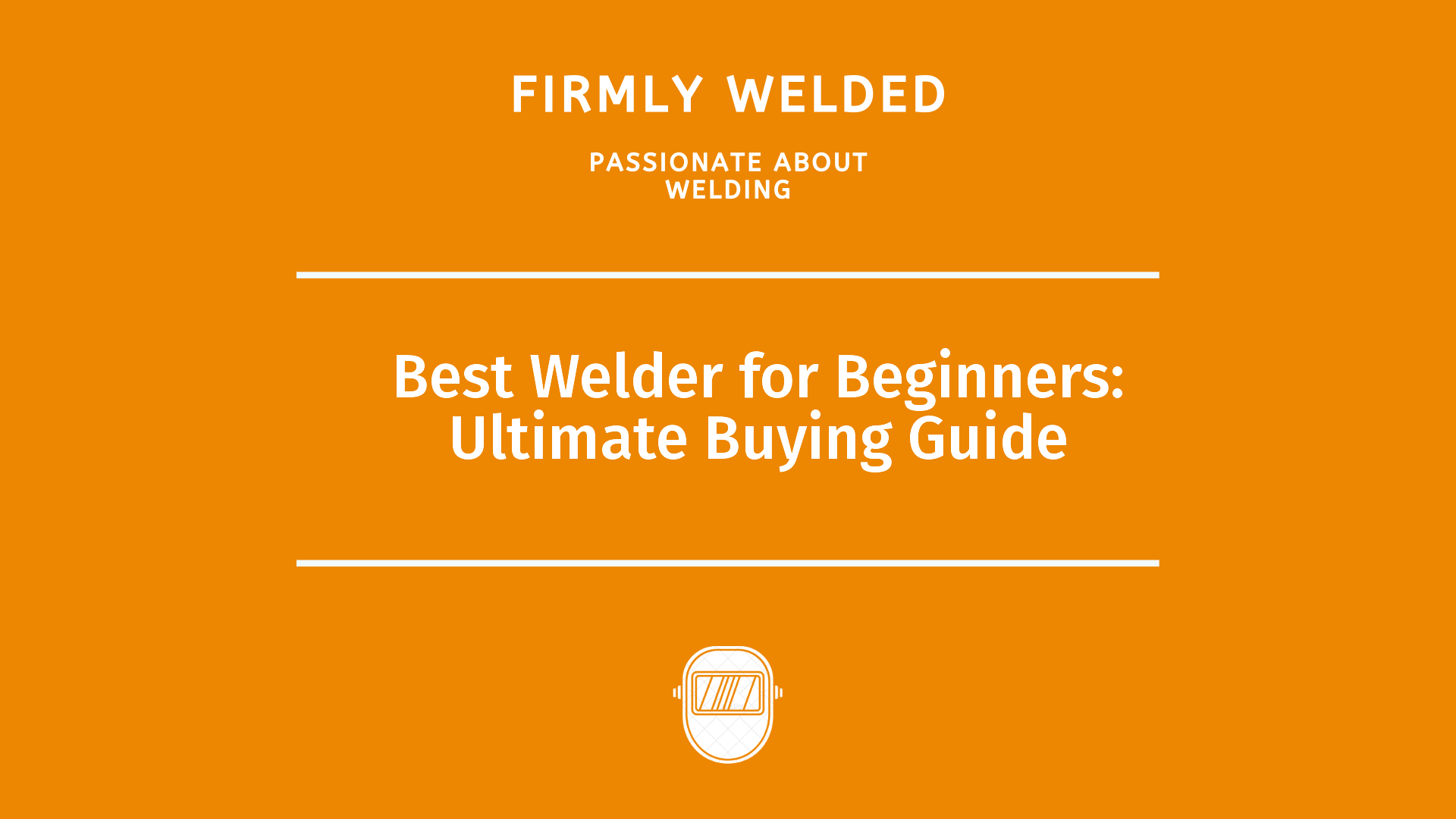 Best Welder for Beginners: Ultimate Buying Guide
