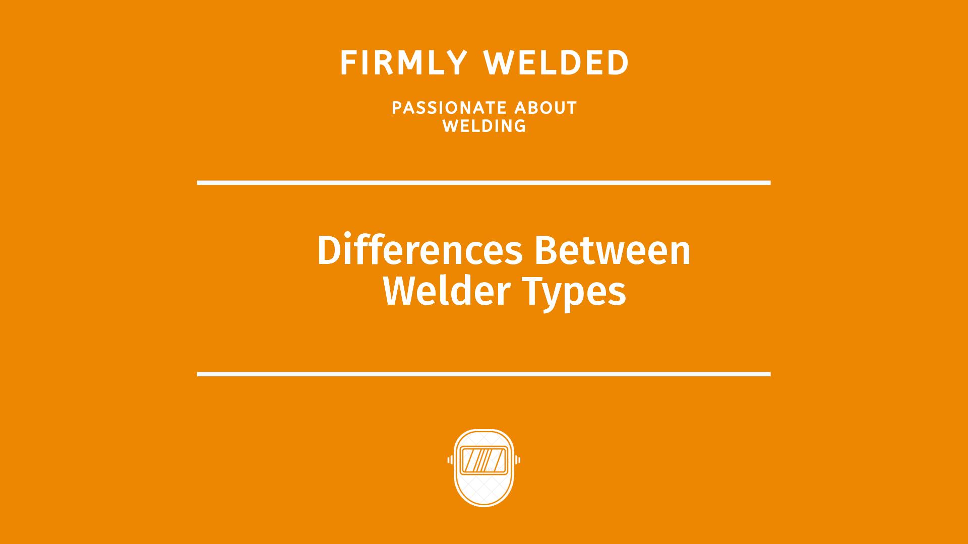Differences Between Welder Types