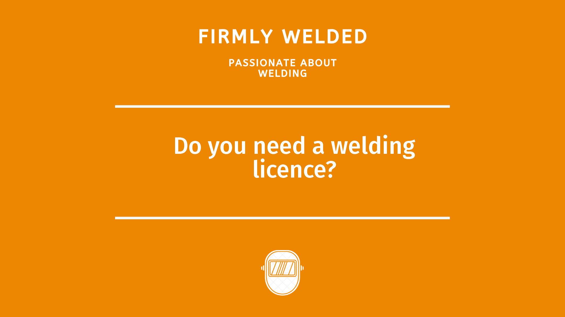 Do you need a welding licence?