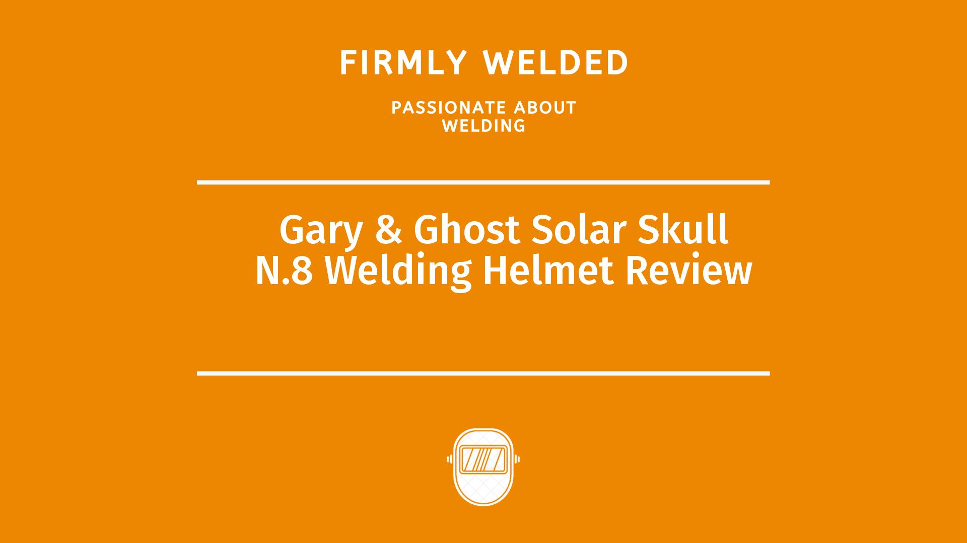Gary & Ghost Solar Skull N.8 Welding Helmet Review