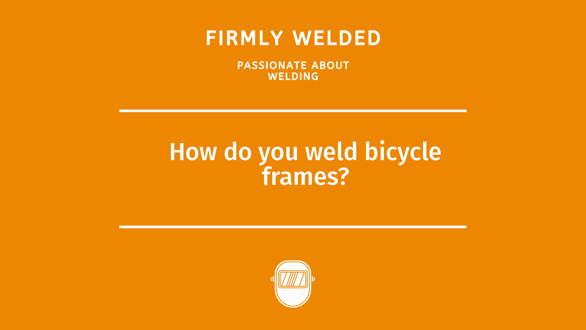 How do you weld bicycle frames?