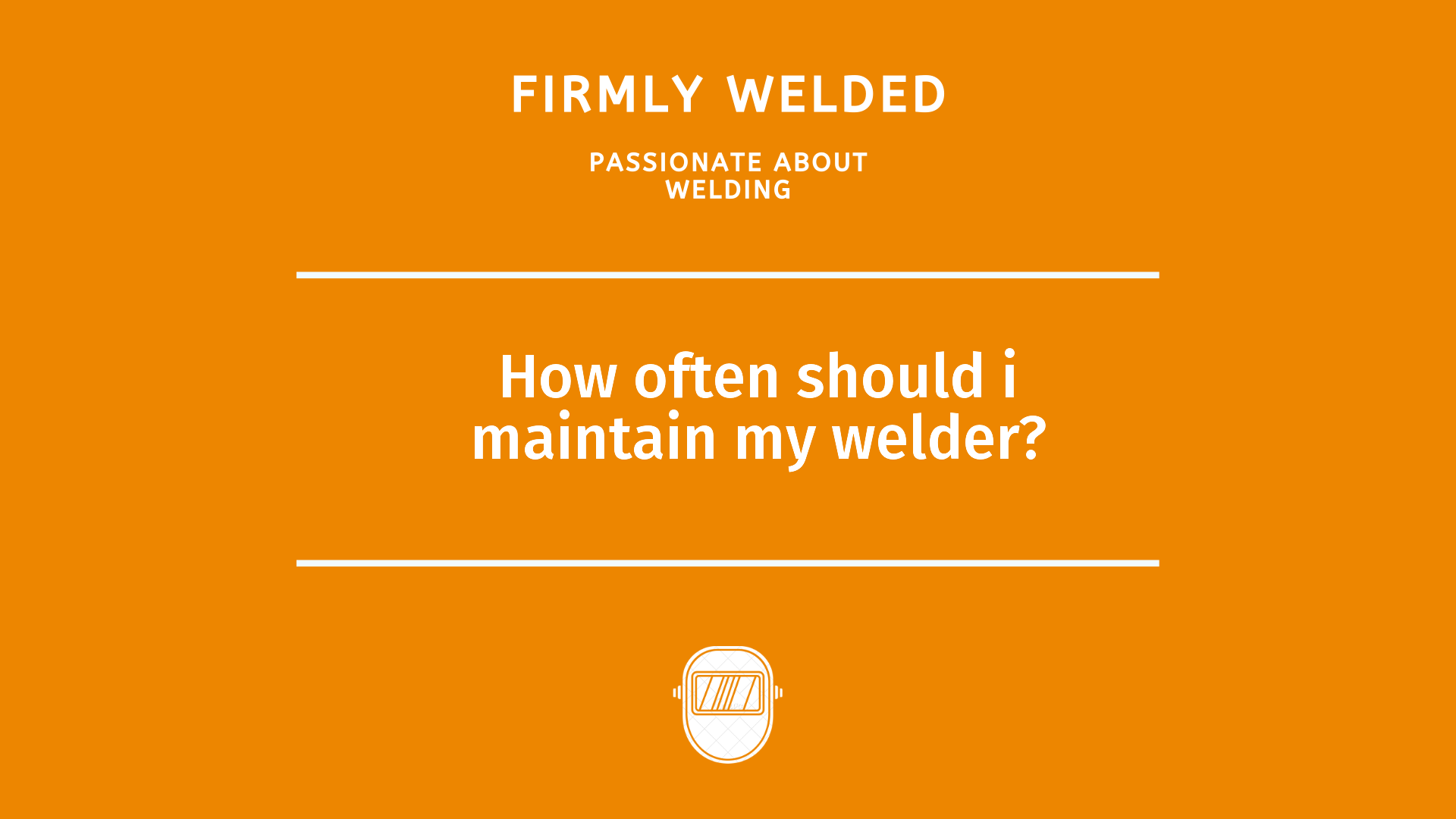 How often should i maintain my welder?