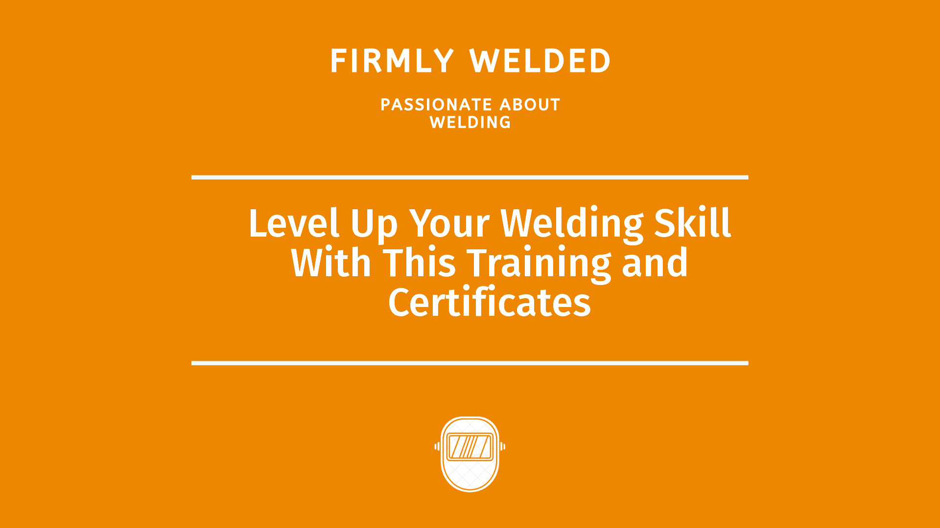 Level Up Your Welding Skill With This Training and Certificates