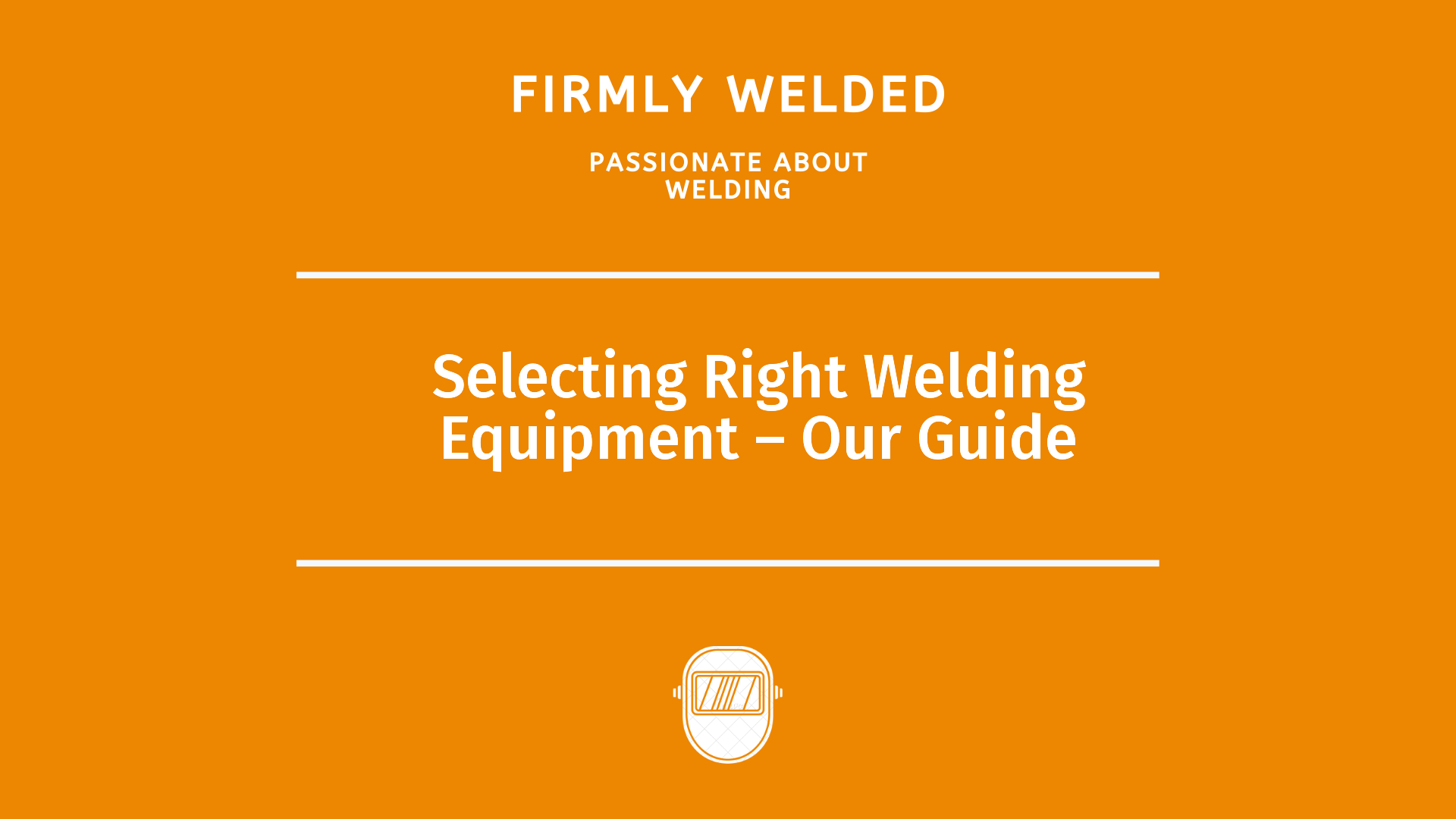 Selecting Right Welding Equipment – Our Guide