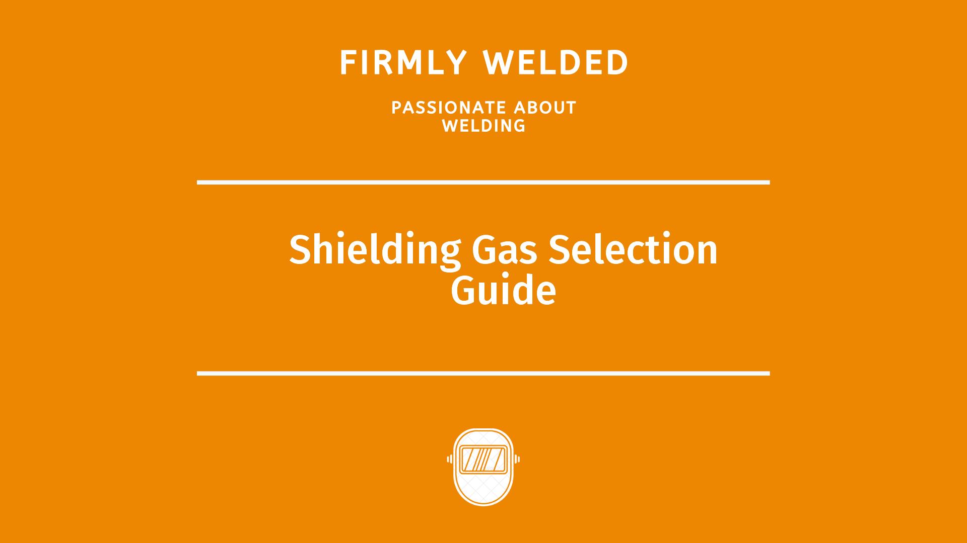 Shielding Gas Selection Guide