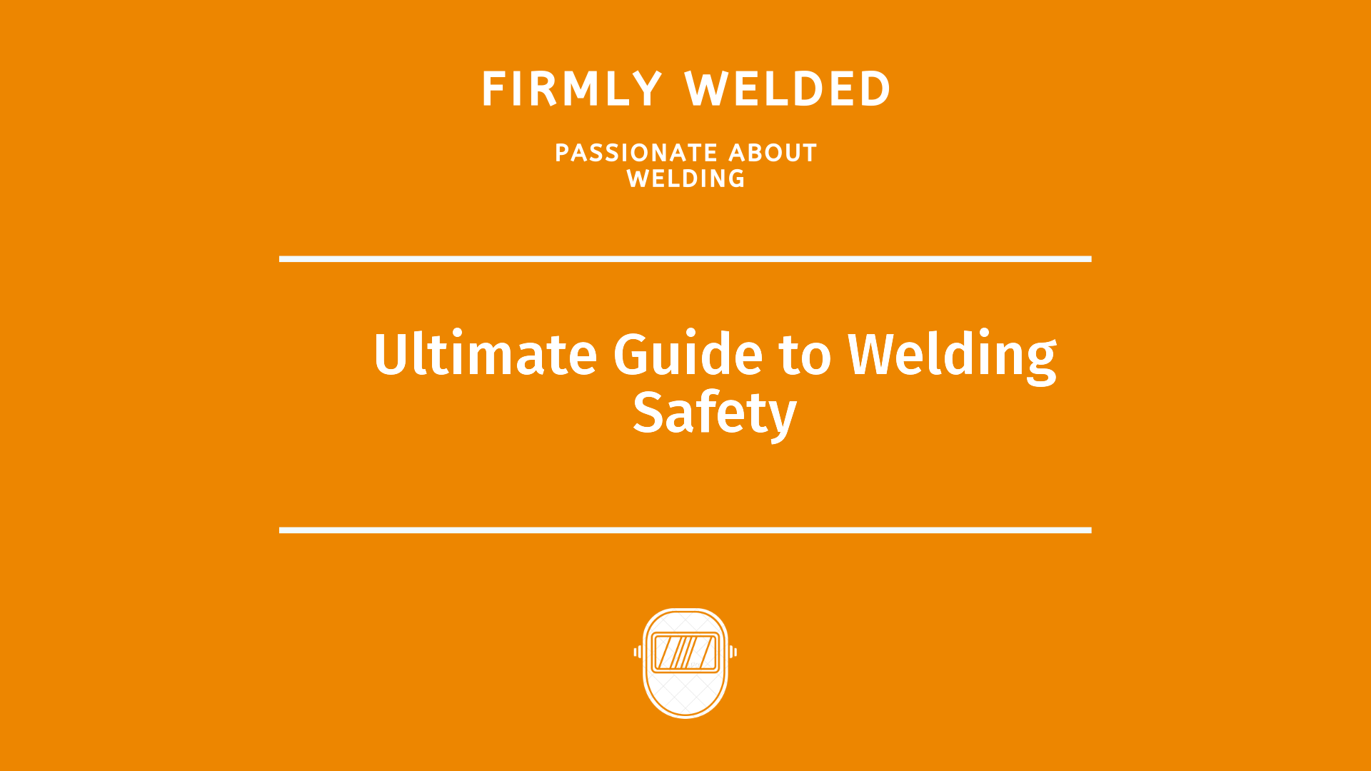 Ultimate Guide to Welding Safety