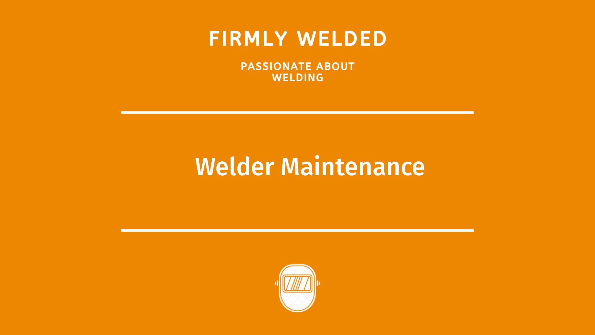 Welder Maintenance