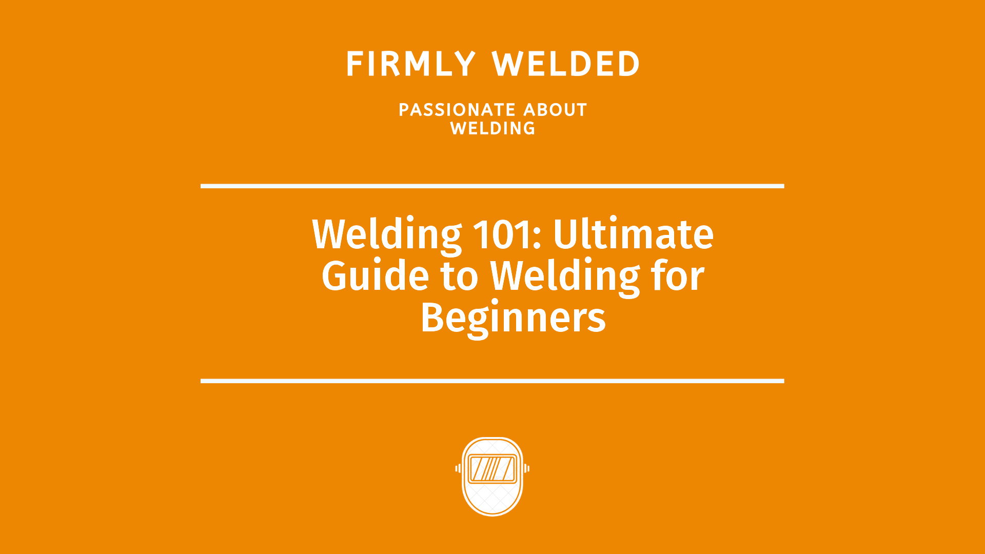 Welding 101: Ultimate Guide to Welding for Beginners