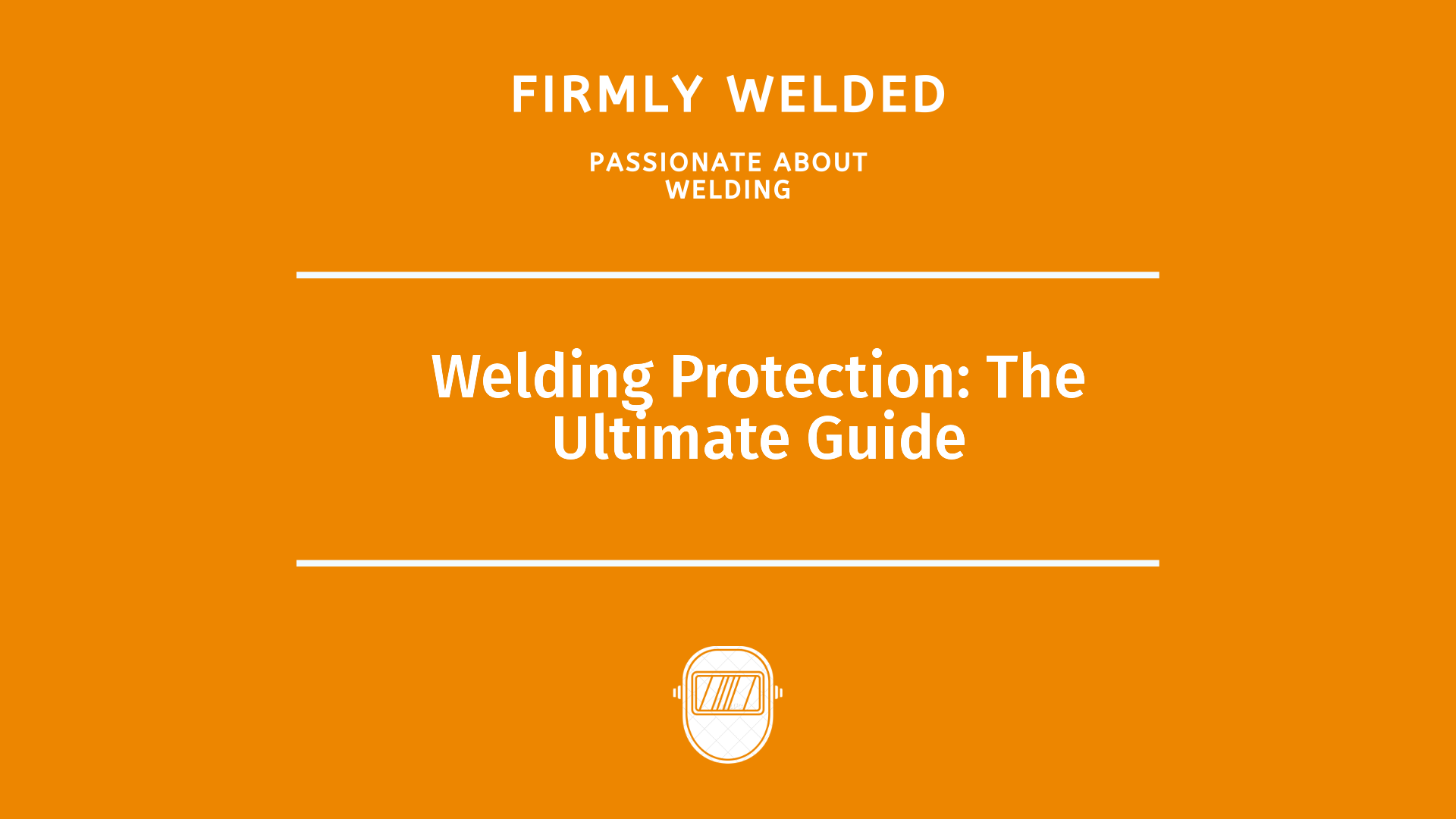 Welding Protection: The Ultimate Guide