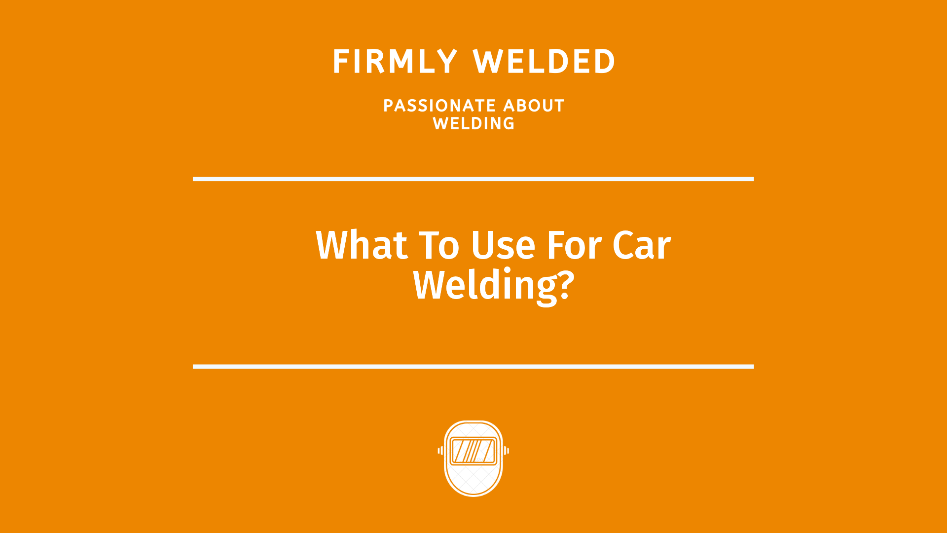 What To Use For Car Welding?