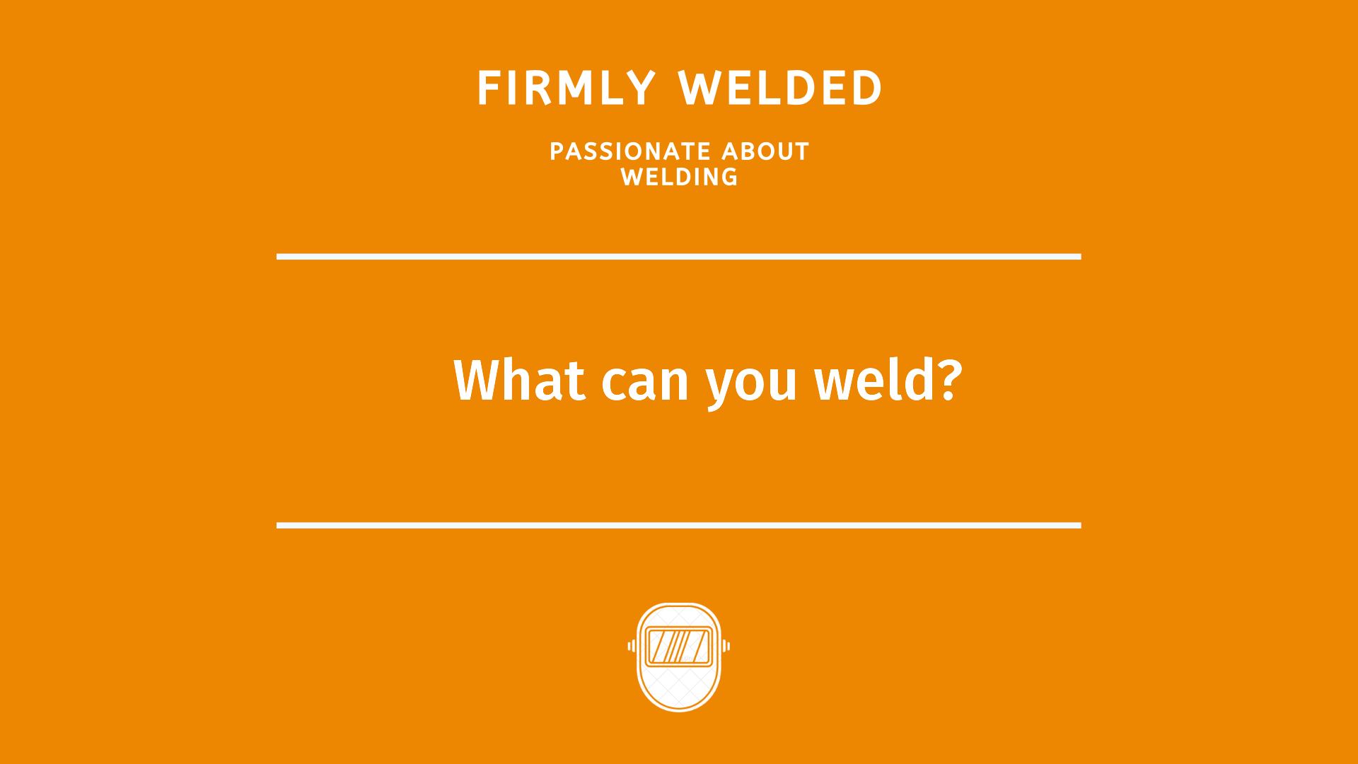 What can you weld?