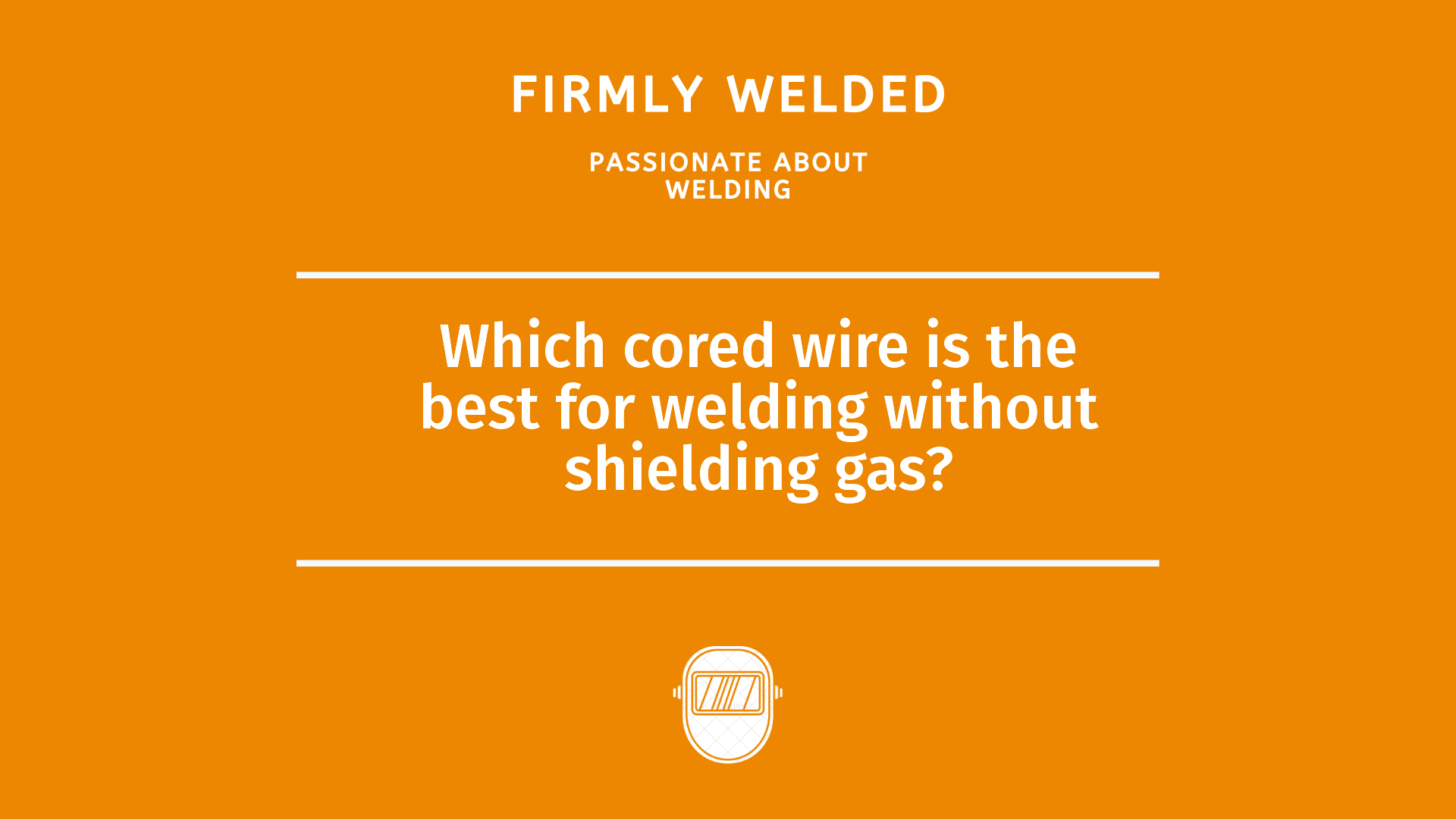 Which cored wire is the best for welding without shielding gas?