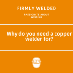 Why do you need a copper welder for?